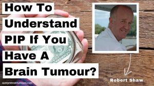How To Understand PIP If You Have A Brain Tumour