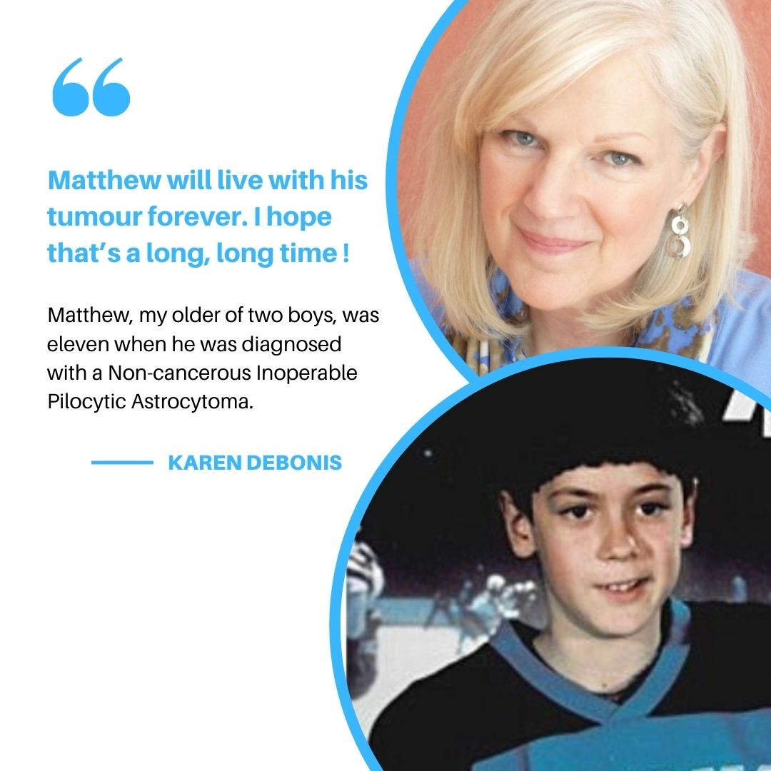 Karen De Bonis from Massachusetts talks about when her son at the age of eleven was diagnosed with a Benign Inoperable Pilocytic Astrocytoma