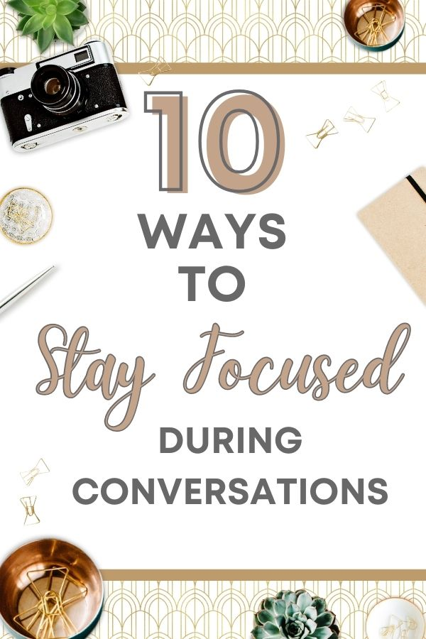 Top 10 Ways To Stay Focused During Conversations