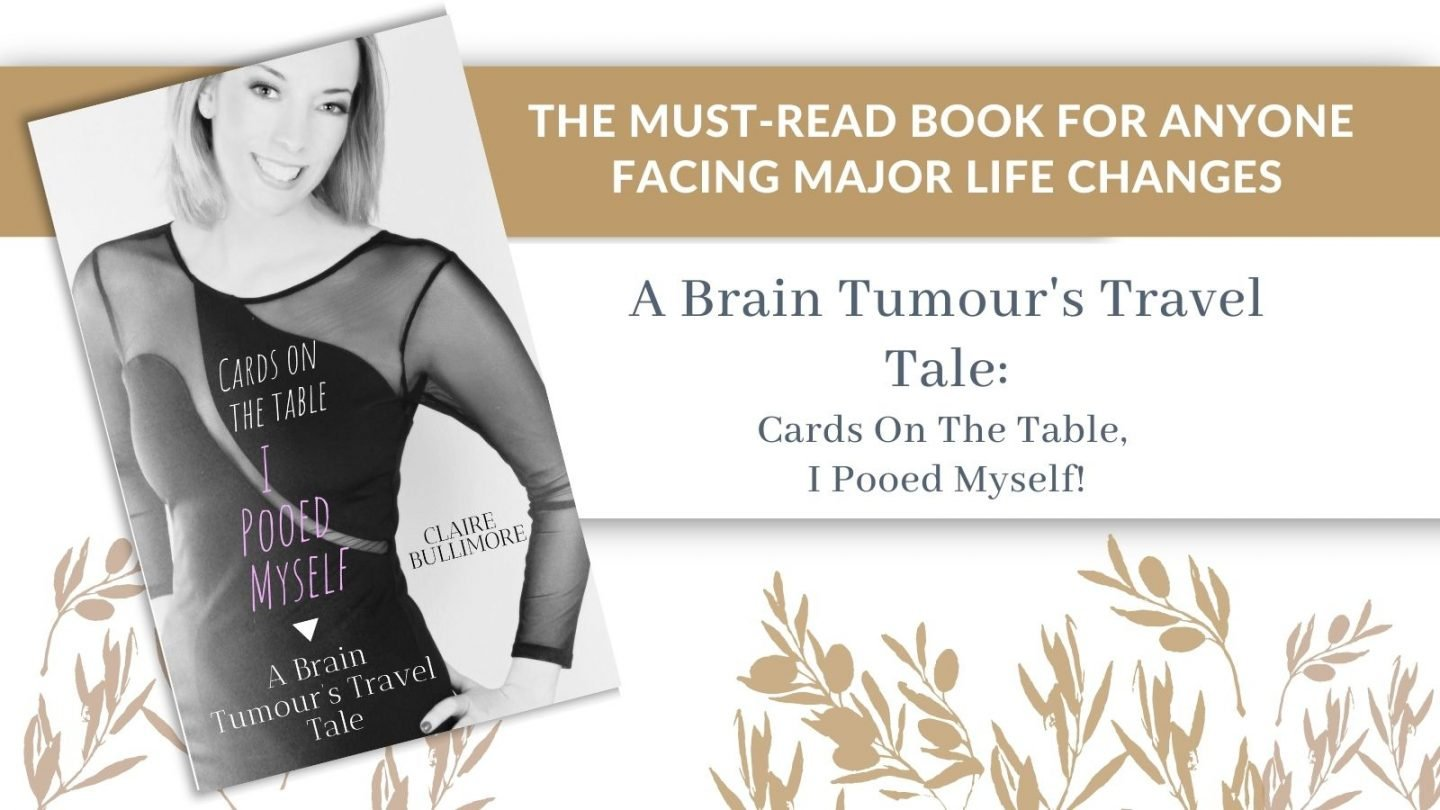 A Brain Tumour's Travel Tale: Cards On The Table, I Pooed Myself Book