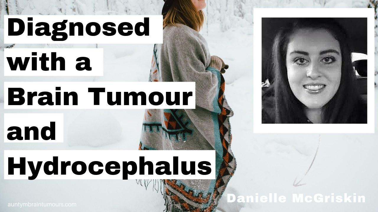 Diagnosed with a Brain Tumour and Hydrocephalus - Danielle McGriskin