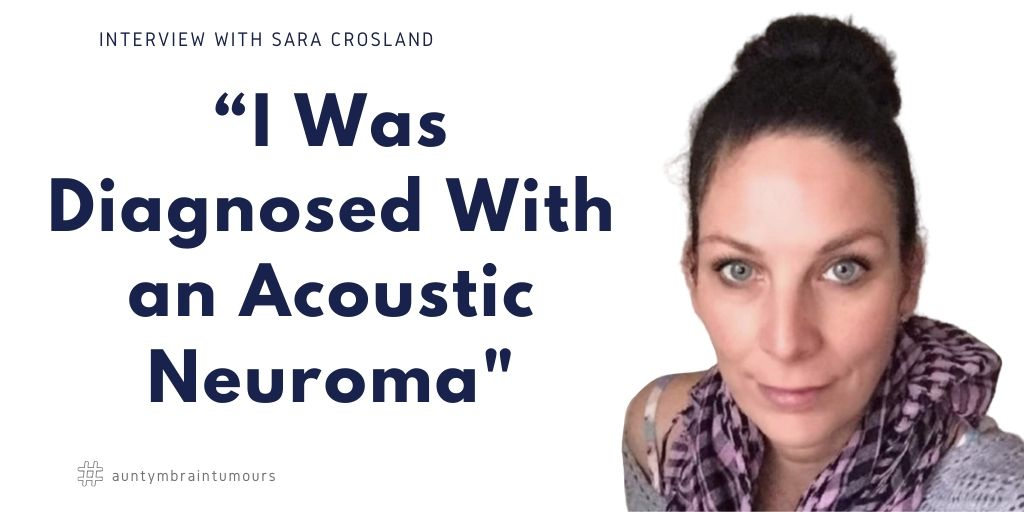 Sara Crosland was diognosed with an Acoustic Neuroma