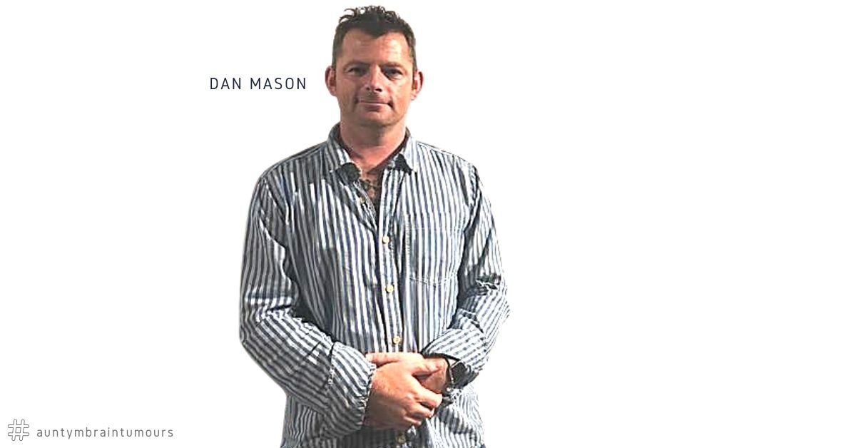 Dan Mason diagnosed with a Pleomorphic Xanthoastrocytoma in 2007. A rare and incurable brain tumour. He shares his story and how he copes with the unknown.