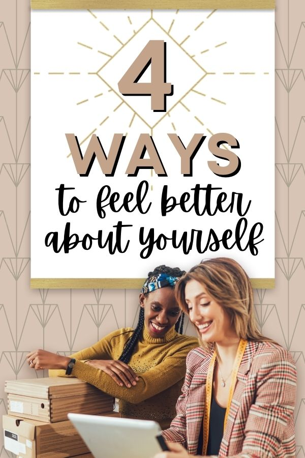 4 Ways To Feel Better About Yourself