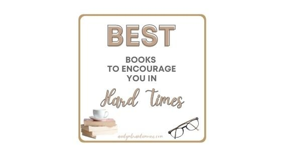 Books To Encourage You In Hard Times