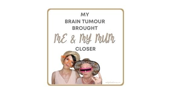 My Brain Tumour Brought Me And My Mum Closer